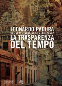 Leonardo Padura - La trasparenza del tempo. Una nuova indagine di Mario Conde