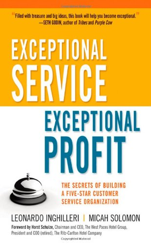 Exceptional Service, Exceptional Profit: The Secrets of Building a Five-Star Customer Service Organization (repost)