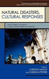 Natural Disasters, Cultural Responses: Case Studies toward a Global Environmental History (Publications of the German Historica