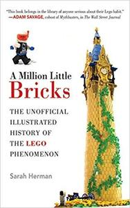 A Million Little Bricks: The Unofficial Illustrated History of the LEGO Phenomenon [Repost]