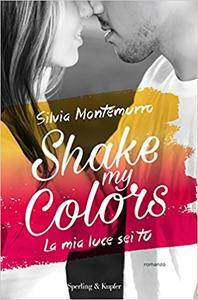 Silvia Montemurro - Shake my colors Vol. 1. La mia luce sei tu