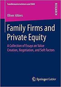 Family Firms and Private Equity: A Collection of Essays on Value Creation, Negotiation, and Soft Factors