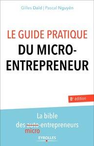 Le guide pratique du micro-entrepreneur - La bible des micro-entrepreneurs