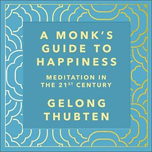 A Monk's Guide to Happiness: Meditation in the 21st Century [Audiobook]