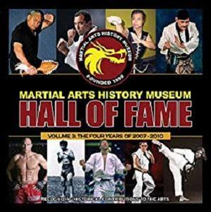 Martial Arts History Museum Hall of Fame Volume 3: Covering the years 2007 - 2010