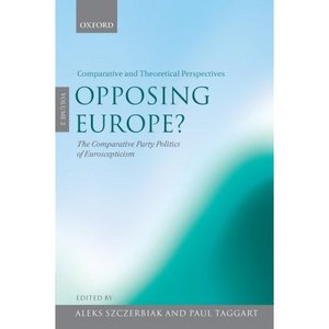 Opposing Europe?: The Comparative Party Politics of Euroscepticism Volume 2