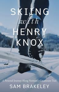 Skiing with Henry Knox: A Personal Journey Along Vermont's Catamount Trail