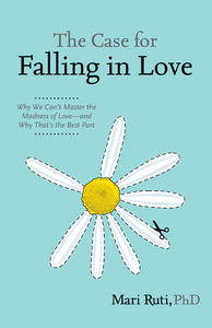The Case for Falling in Love: Why We Can't Master the Madness of Love -- and Why That's the Best Part (repost)