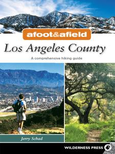 Los Angeles County: A Comprehensive Hiking Guide (Afoot and Afield)