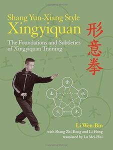 Shang Yun-Xiang Style Xingyiquan: The Foundations and Subtleties of Xingyiquan Training (Repost)