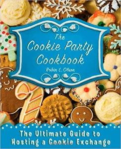The Cookie Party Cookbook: The Ultimate Guide to Hosting a Cookie Exchange