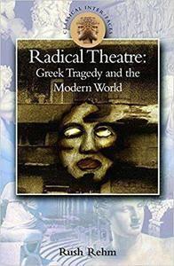 Radical Theatre: Greek Tragedy in the Modern World