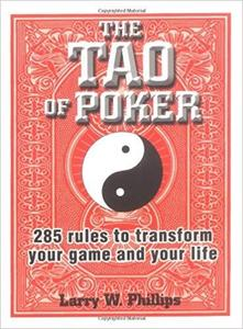 The Tao Of Poker: 285 Rules to Transform Your Game and Your Life [Repost]
