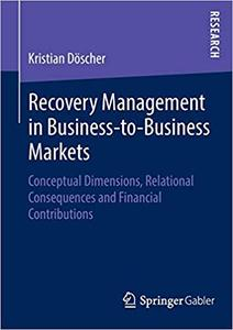 Recovery Management in Business-to-Business Markets: Conceptual Dimensions, Relational Consequences and Financial Contri