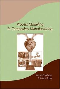 Process Modeling in Composites Manufacturing (Manufacturing, Engineering and Materials Processing)