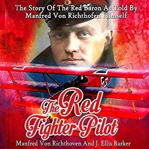 The Red Fighter Pilot: The Story of the Red Baron as Told by Manfred Von Richthofen Himself [Audiobook]