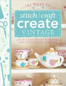 101 Ways to Stitch, Craft, Create Vintage: Quick & Easy Projects to Make for Your Vintage Lifestyle (Repost)