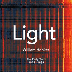 William Hooker - Light: The Early Years 1975 - 1989 (2016)