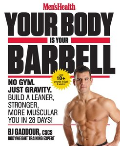 Men's Health Your Body is Your Barbell: No Gym. Just Gravity. Build a Leaner, Stronger, More Muscular You in 28 Days! (repost)