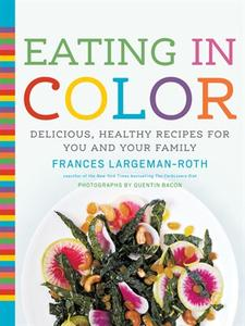 Eating in Color: Delicious, Healthy Recipes for You and Your Family (repost)