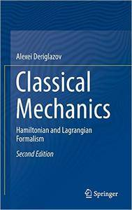 Classical Mechanics: Hamiltonian and Lagrangian Formalism, 2nd Edition (Repost)