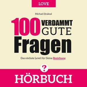 «100 Verdammt gute Fragen - Love: Das nächste Level für deine Beziehung» by Michael Draksal