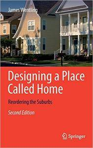 Designing a Place Called Home: Reordering the Suburbs, 2nd Edition
