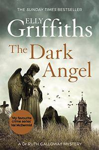The Dark Angel: The Sunday Times Bestseller (The Dr Ruth Galloway Mysteries)