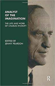 Analyst of the Imagination: The Life and Work of Charles Rycroft