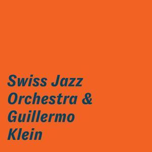 Swiss Jazz Orchestra - Swiss Jazz Orchestra & Guillermo Klein (2019) [Official Digital Download 24/96]