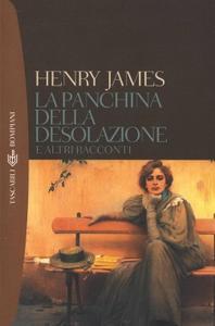 Henry James - La panchina della desolazione e altri racconti