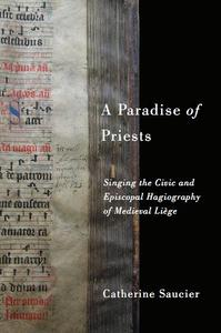 A Paradise of Priests: Singing the Civic and Episcopal Hagiography of Medieval Liège