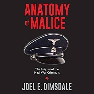 Anatomy of Malice: The Enigma of the Nazi War Criminals [Audiobook]