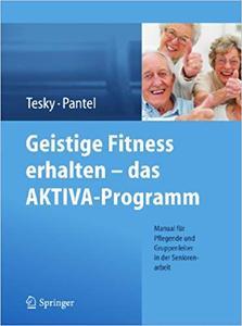 Geistige Fitness erhalten – das AKTIVA-Programm: Manual für Pflegende und Gruppenleiter in der Seniorenarbeit