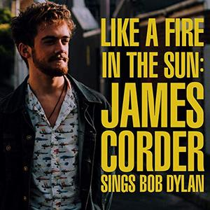 James Corder - Like a Fire in the Sun James Corder Sings Bob Dylan (2019)