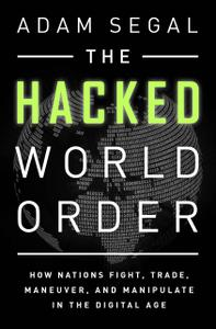 The Hacked World Order: How Nations Fight, Trade, Maneuver, and Manipulate in the Digital Age (Repost)