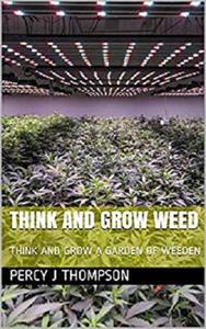 Think and Grow Weed: Think and Grow a Garden of Weeden