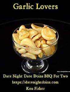 "Garlic Lovers: With A ""Kiss of Smoke"" (Date Night Doins BBQ For Two Book 7)"