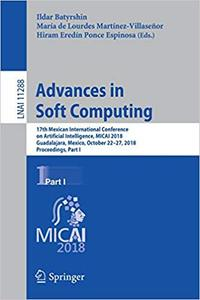 Advances in Soft Computing: 17th Mexican International Conference on Artificial Intelligence, MICAI 2018, Guadalajara, M