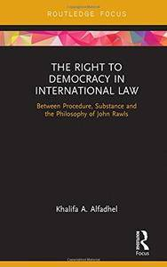 The Right to Democracy in International Law: Between Procedure, Substance and the Philosophy of John Rawls