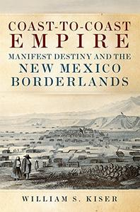 Coast-to-Coast Empire: Manifest Destiny and the New Mexico Borderlands