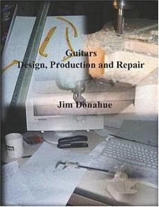 Guitars, Design, Production and Repair