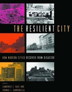 The Resilient City: How Modern Cities Recover from Disaster by  Lawrence J. Vale