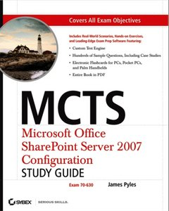 MCTS - Microsoft Office SharePoint Server 2007 Configuration Study Guide: Exam 70-630 (Repost)