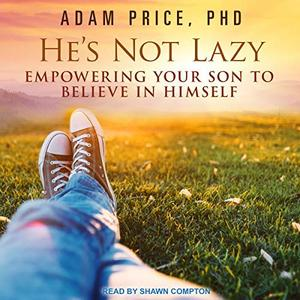 He's Not Lazy: Empowering Your Son to Believe in Himself [Audiobook]