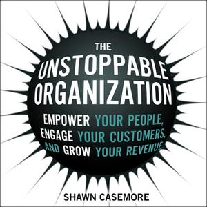 «The Unstoppable Organization» by Shawn Casemore