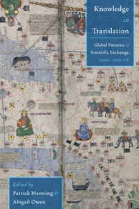 Knowledge in Translation : Global Patterns of Scientific Exchange, 1000-1800 CE