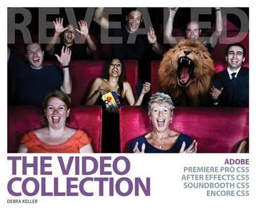 The Video Collection Revealed: Adobe Premiere Pro CS5, After Effects CS5, Soundbooth CS5, Encore CS5