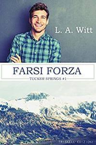 L.A. Witt - Farsi forza. Tucker Springs Vol. 1