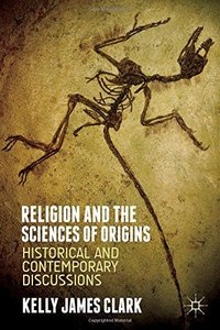Religion and the Sciences of Origins: Historical and Contemporary Discussions (repost)